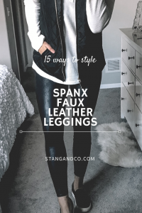faux leather leggings how to wear leather leggings spanx style tips